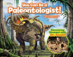 You can be a paleontologist! /  Scott D. Sampson. - Scott D. Sampson.
