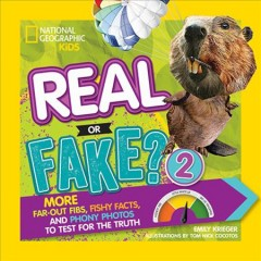 Real or fake? more far-out fibs, fishy facts, and phony photos to test for the truth / Emily Krieger ; illustrations by Tom Nick Cocotos. - Emily Krieger ; illustrations by Tom Nick Cocotos.