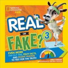 Real or Fake? : Even More Far-out Fibs, Fishy Facts, and Phony Photos to Test for the Truth