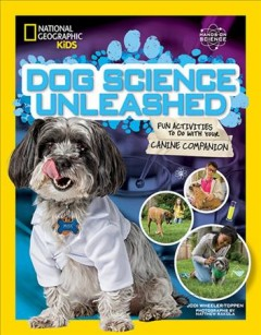 Dog Science Unleashed : Fun Activities to Do With Your Canine Companion