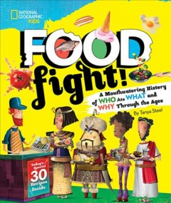 Food Fight! : A Mouthwatering History of Who Ate What and Why Through the Ages, with 30 Recipes