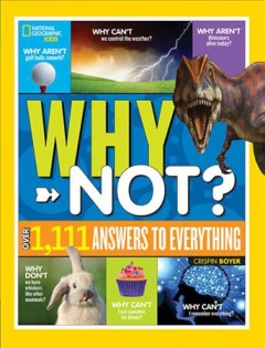 National Geographic Kids Why Not Ask Why Not?