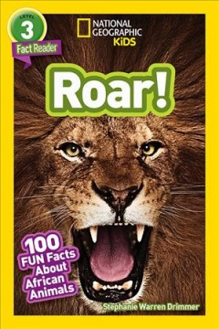 Roar! : 100 Facts About African Animals