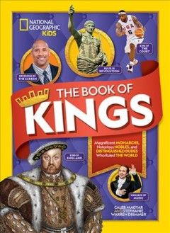 The book of kings : magnificent monarchs, notorious nobles, and more distinguished dudes who ruled the world / Caleb Magyar and Stephanie Warren Drimmer. - Caleb Magyar and Stephanie Warren Drimmer.