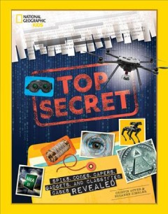 Top secret : spies, codes, capers, gadgets, and classified cases revealed / Crispin Boyer & Suzanne Zimbler. - Crispin Boyer & Suzanne Zimbler.