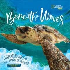 Beneath the Waves : Celebrating the Ocean Through Pictures, Poems, and Stories