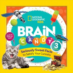 Brain candy 3 : seriously sweet facts to satisfy your curiosity / Julie Beer, author and researcher ; Michelle Harris, author and researcher. - Julie Beer, author and researcher ; Michelle Harris, author and researcher.