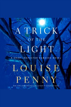 A trick of the light : a Chief Inspector Gamache novel / Louise Penny. - Louise Penny.