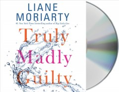 Truly madly guilty /  Liane Moriarty. - Liane Moriarty.