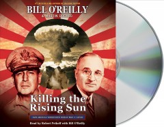 Killing the rising sun : how America vanquished WWII Japan / Bill O'Reilly & Martin Dugard.