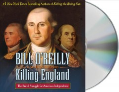Killing England : the brutal struggle for American independence / Bill O'Reilly & Martin Dugard. - Bill O'Reilly & Martin Dugard.