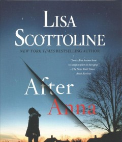 After Anna /  Lisa Scottoline. - Lisa Scottoline.