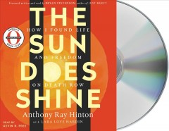 The sun does shine : how I found life and freedom on death row / Anthony Ray Hinton, with Lara Love Hardin ; and a foreword by Bryan Stevenson. - Anthony Ray Hinton, with Lara Love Hardin ; and a foreword by Bryan Stevenson.