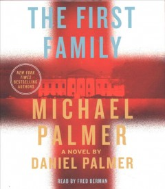 The first family : a novel / Michael Palmer and Daniel Palmer. - Michael Palmer and Daniel Palmer.