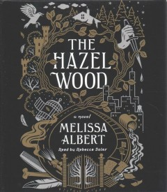 The Hazel Wood : a novel / Melissa Albert. - Melissa Albert.