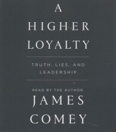A higher loyalty : truth, lies, and leadership / James Comey. - James Comey.