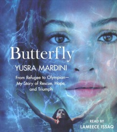 Butterfly : from refugee to Olympian, my story of rescue, hope, and triumph / Yusra Mardini.