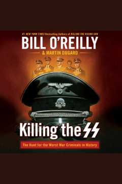 Killing the SS : the hunt for the worst war criminals in history / Bill O'Reilly and Martin Dugard. - Bill O'Reilly and Martin Dugard.