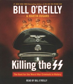 Killing the SS : the hunt for the worst war criminals in history / Bill O'Reilly & Martin Dugard.