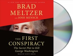 The first conspiracy : the secret plot to kill George Washington / Brad Meltzer and Josh Mensch. - Brad Meltzer and Josh Mensch.