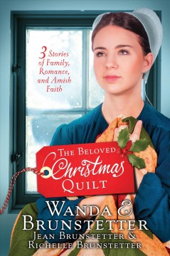 The beloved Christmas quilt : three stories of family, romance, and Amish faith / Wanda E. Brunstetter, Jean Brunstetter, Richelle Brunstetter. - Wanda E. Brunstetter, Jean Brunstetter, Richelle Brunstetter.