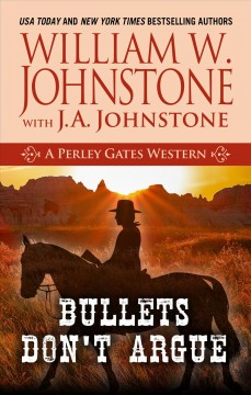 Bullets don't argue /  William W Johnstone ; with J A Johnstone.
