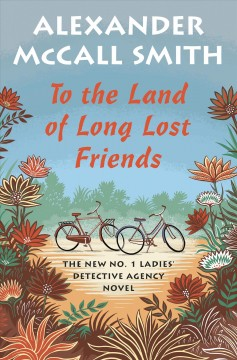 To the land of long lost friends /  Alexander McCall Smith.