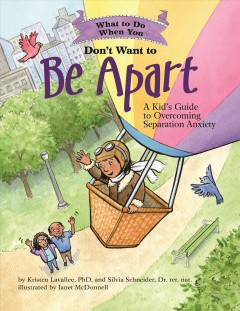 What to Do When You Don't Want to Be Apart : A Kid's Guide to Overcoming Separation Anxiety