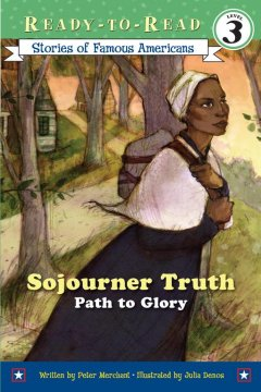 Sojourner Truth : path to glory / by Peter Merchant ; illustrated by Julie Denos. - by Peter Merchant ; illustrated by Julie Denos.