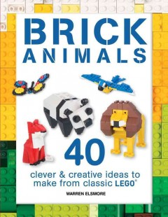 Brick animals : clever and creative ideas to make from classic LEGO / Warren Elsmore. - Warren Elsmore.