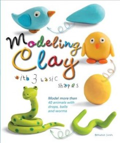 Modeling clay with 3 basic shapes /  Bernadette Cuxart. - Bernadette Cuxart.