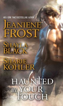 Haunted by Your Touch /  Frost, Jeaniene ; Kohler, Sharie ; Black, Shayla.