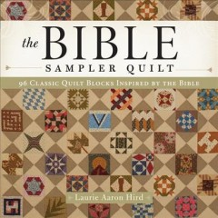 Bible Sampler Quilt : 96 Classic Quilt Blocks Inspired by the Bible