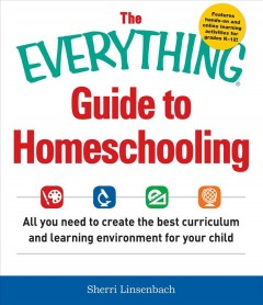 Everything Guide to Homeschooling : All You Need to Create the Best Curriculum and Learning Environment for Your Child