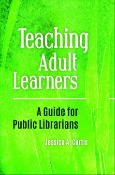 Teaching Adult Learners : A Guide for Public Librarians