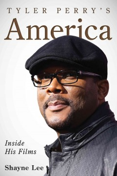 Tyler Perry's America : inside his films / Shayne Lee.