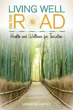 Living Well on the Road : Health and Wellness for Travelers