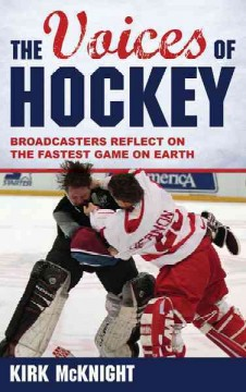 Voices of Hockey : Broadcasters Reflect on the Fastest Game on Earth