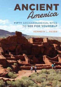 Ancient America : fifty archaeological sites to see for yourself / Kenneth L. Feder. - Kenneth L. Feder.