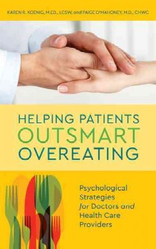 Helping patients outsmart overeating : psychological strategies for doctors and health care providers / Karen R. Koenig and Paige O'Mahoney.