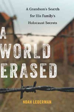 A world erased : a grandson's search for his family's Holocaust secrets / Noah Lederman. - Noah Lederman.