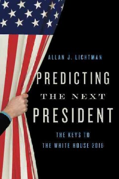 Predicting the Next President 2016 : The Keys to the White House