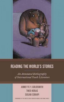 Reading the World's Stories : An Annotated Bibliography of International Youth Literature