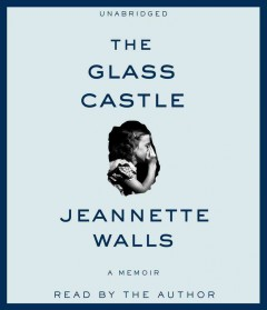 The glass castle : [a memoir, narrated by the author] / Jeannette Walls. - Jeannette Walls.