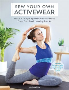 Sew your own activewear : make a unique sportswear wardrobe from four basic sewing blocks / Melissa Fehr. - Melissa Fehr.