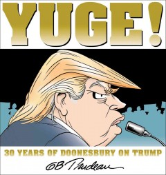 Yuge! : 30 years of Doonesbury on Trump / A Doonesbury book by G.B. Trudeau.