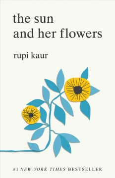 The sun and her flowers /  Rupi Kaur.