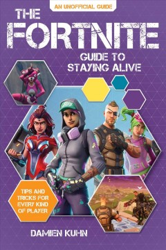Fortnite Guide to Staying Alive : Tips and Tricks for Every Kind of Player