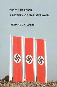 The Third Reich : a history of Nazi Germany / Thomas Childers.