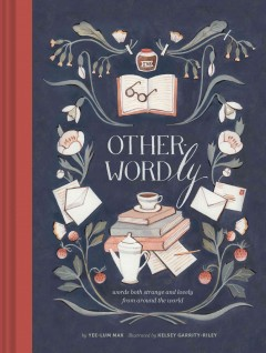 Other-Wordly : words both strange and lovely from around the world / by Yee-Lum Mak ; illustrated by Kelsey Garrity Riley. - by Yee-Lum Mak ; illustrated by Kelsey Garrity Riley.